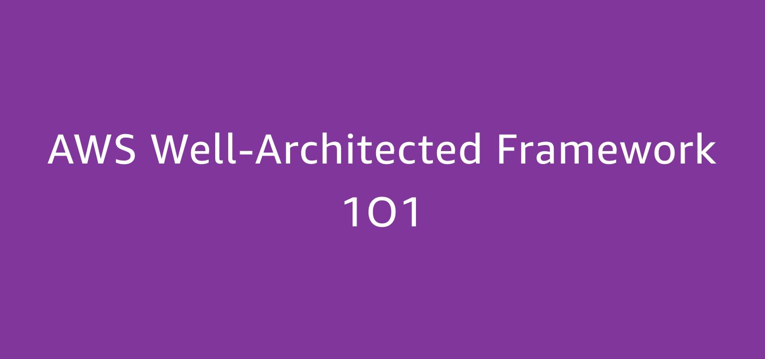 AWS Well-Architected Framework 1O1