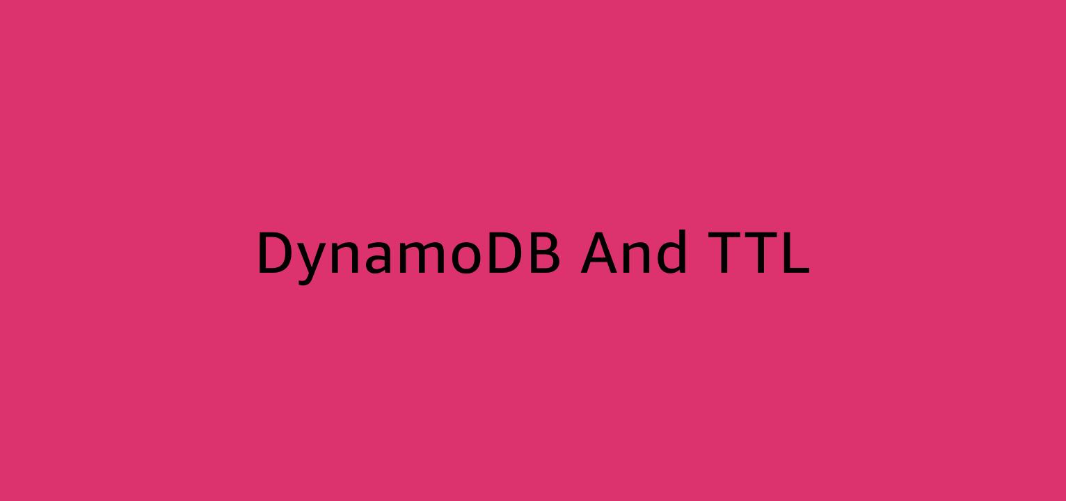 DynamoDB and TTL