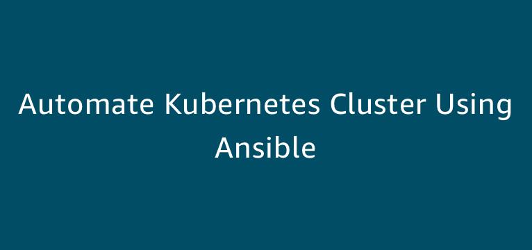 Automate Kubernetes Cluster Using Ansible