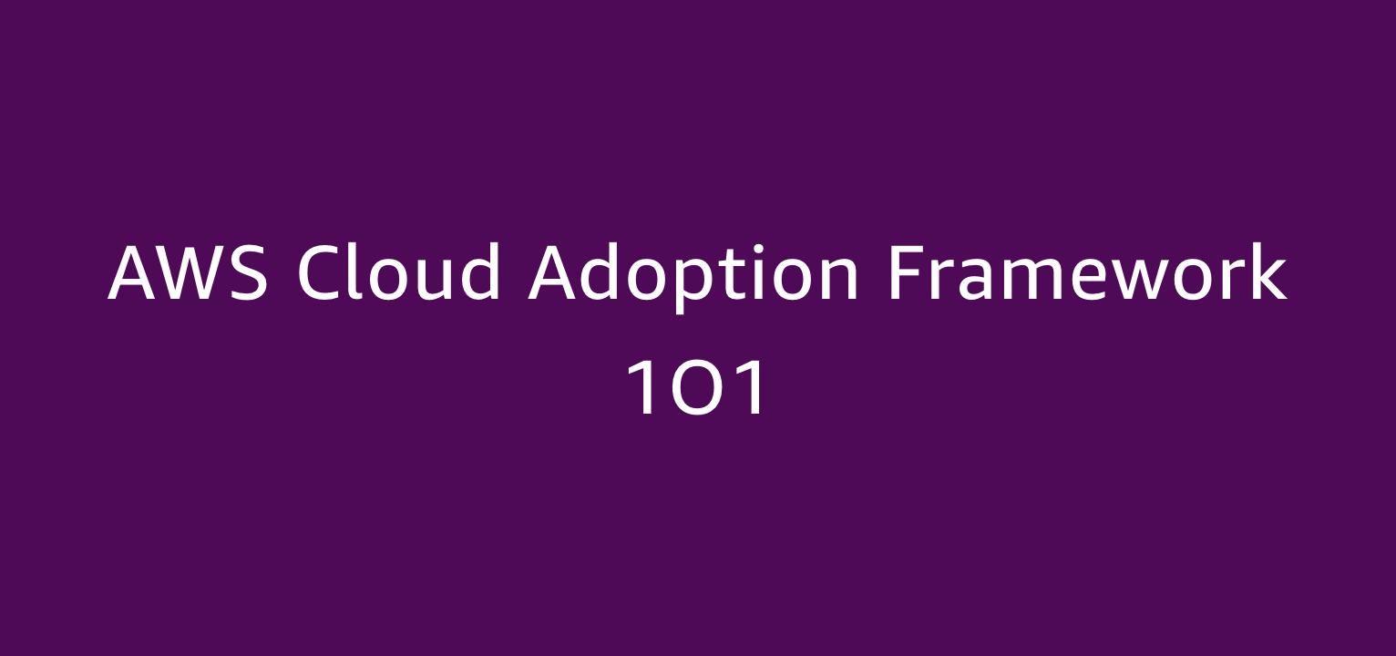 AWS Cloud Adoption Framework 1O1