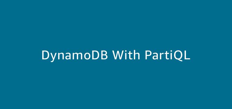 DynamoDB with PartiQL