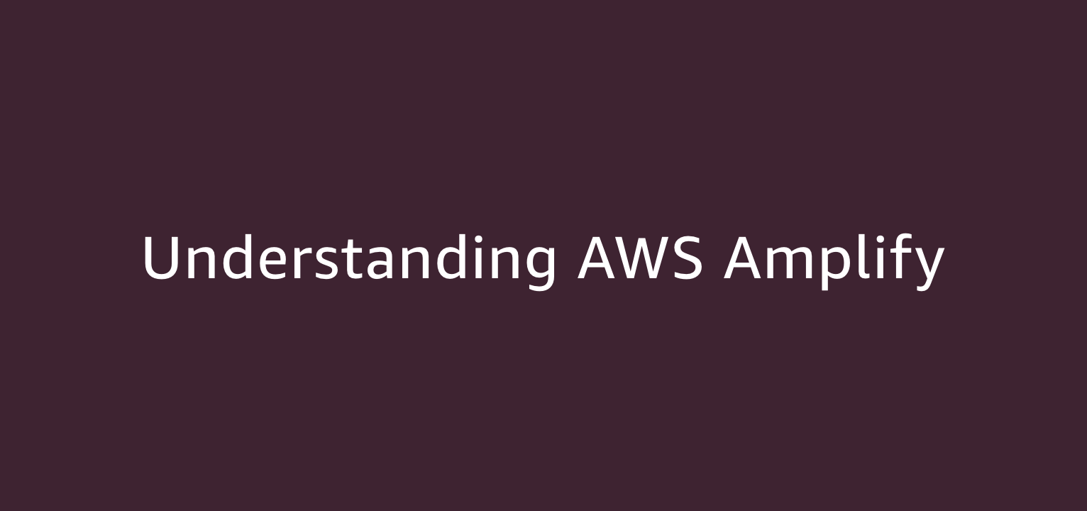 Understanding AWS Amplify